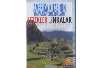 Astekler ve İnkalar Amerika Kıtasının İmparatorlukları
